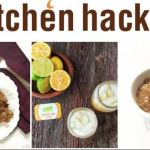 13 Very useful Kitchen Hacks To Keep in mind