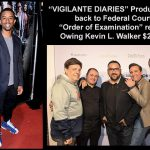 """""""VIGILANTE DIARIES"""" Producers Head back to Federal Court for """"Order of Examination"""" regarding Owing Kevin L. Walker $257,000+"""